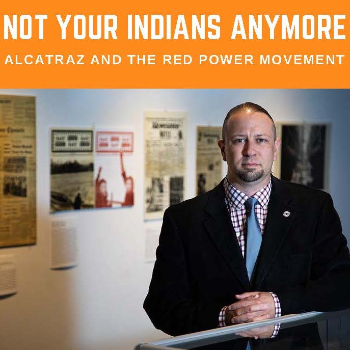 Not Your Indians Anymore:<br>Alcatraz and the Red Power Movement